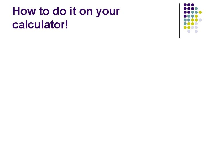 How to do it on your calculator!