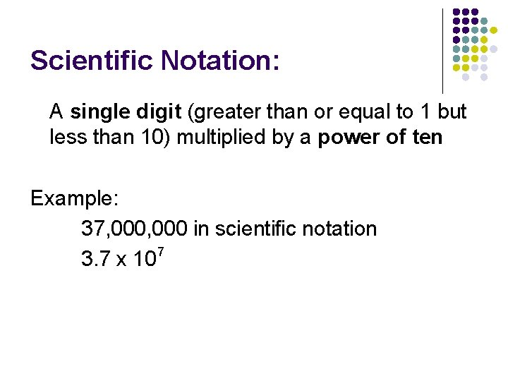 Scientific Notation: A single digit (greater than or equal to 1 but less than