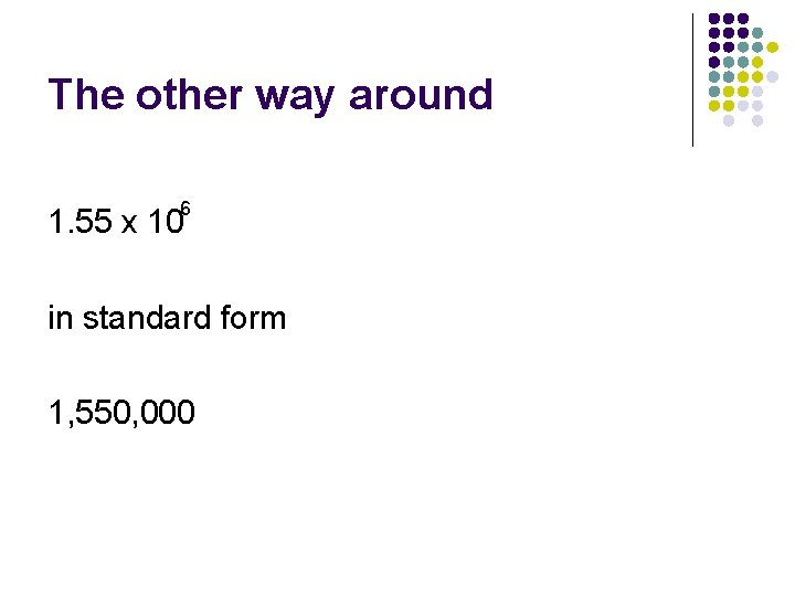 The other way around 6 1. 55 x 10 in standard form 1, 550,