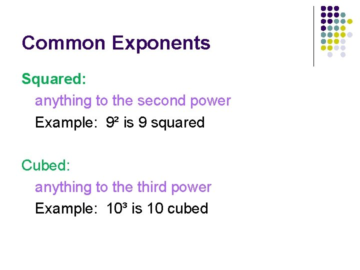 Common Exponents Squared: anything to the second power Example: 9² is 9 squared Cubed: