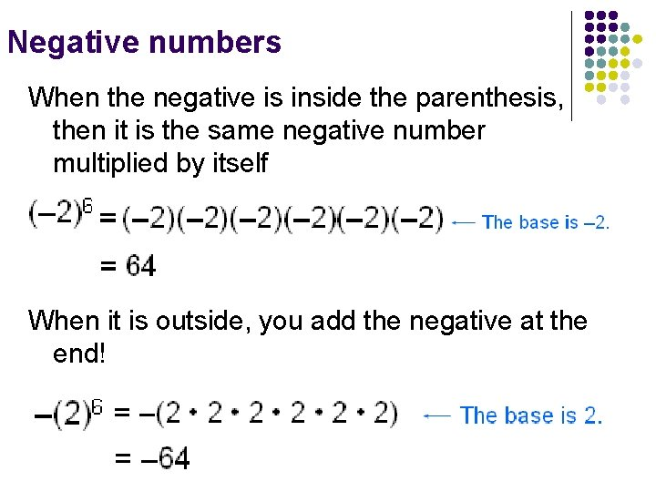 Negative numbers When the negative is inside the parenthesis, then it is the same