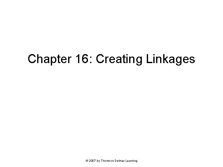Chapter 16: Creating Linkages © 2007 by Thomson Delmar Learning