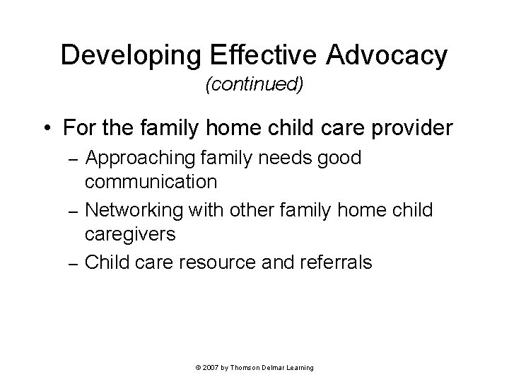 Developing Effective Advocacy (continued) • For the family home child care provider Approaching family