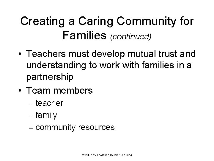 Creating a Caring Community for Families (continued) • Teachers must develop mutual trust and