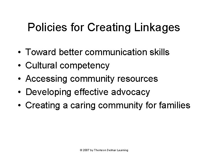Policies for Creating Linkages • • • Toward better communication skills Cultural competency Accessing