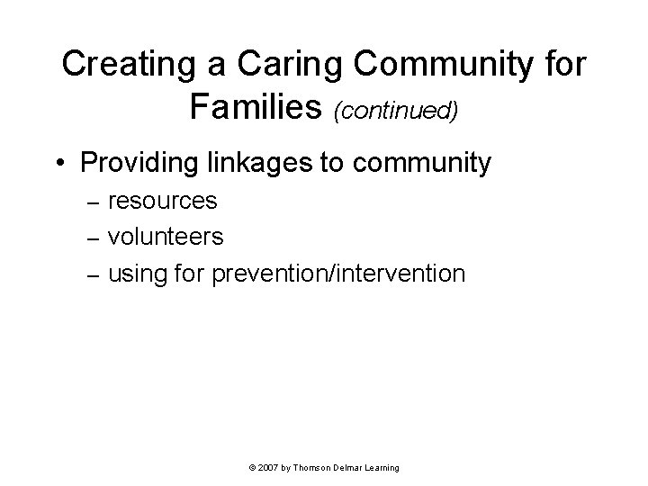 Creating a Caring Community for Families (continued) • Providing linkages to community resources –