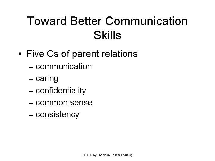 Toward Better Communication Skills • Five Cs of parent relations – – – communication