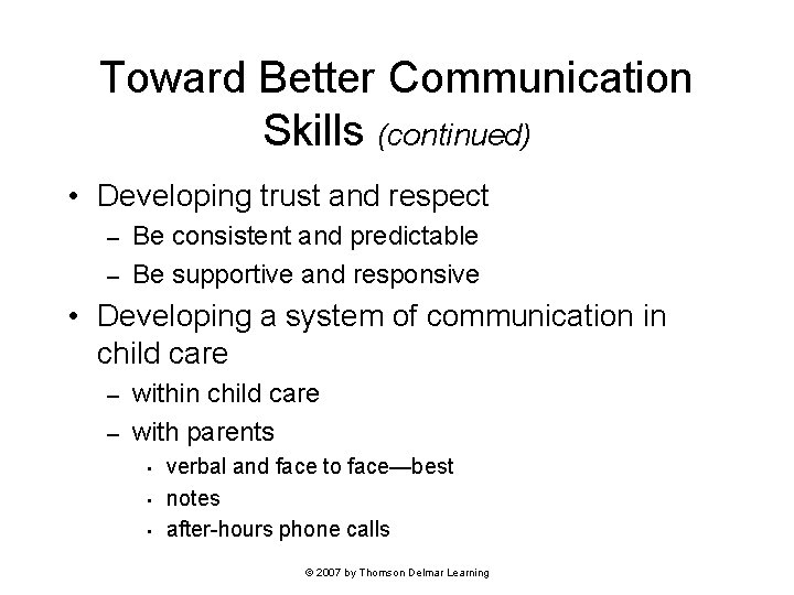 Toward Better Communication Skills (continued) • Developing trust and respect Be consistent and predictable