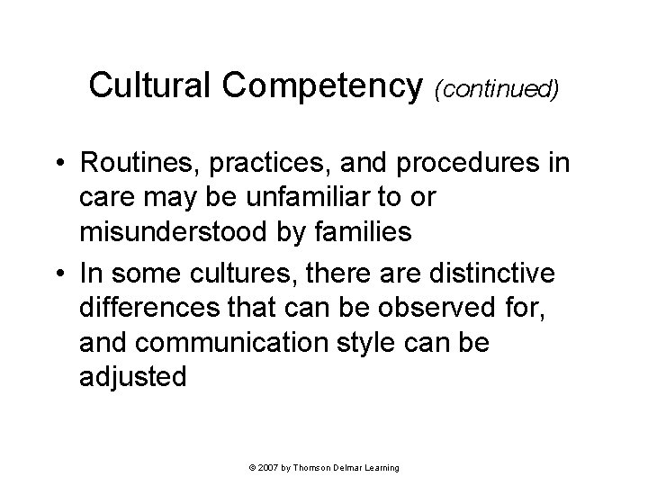 Cultural Competency (continued) • Routines, practices, and procedures in care may be unfamiliar to