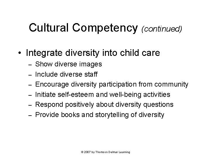 Cultural Competency (continued) • Integrate diversity into child care – – – Show diverse