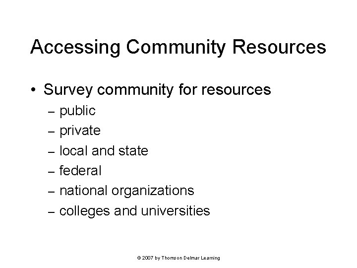 Accessing Community Resources • Survey community for resources – – – public private local