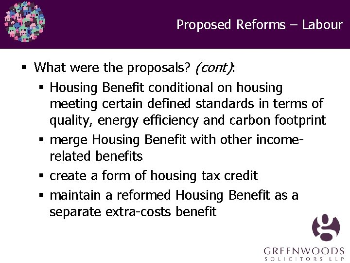 Proposed Reforms – Labour § What were the proposals? (cont): § Housing Benefit conditional