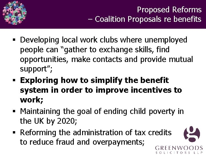 Proposed Reforms – Coalition Proposals re benefits § Developing local work clubs where