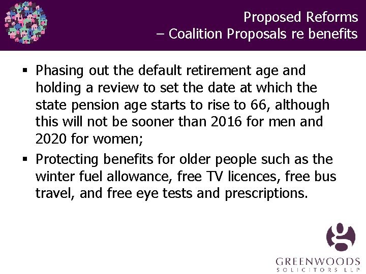 Proposed Reforms – Coalition Proposals re benefits § Phasing out the default retirement