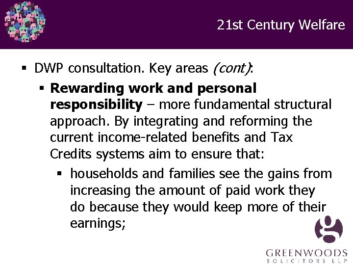 21 st Century Welfare § DWP consultation. Key areas (cont): § Rewarding work and