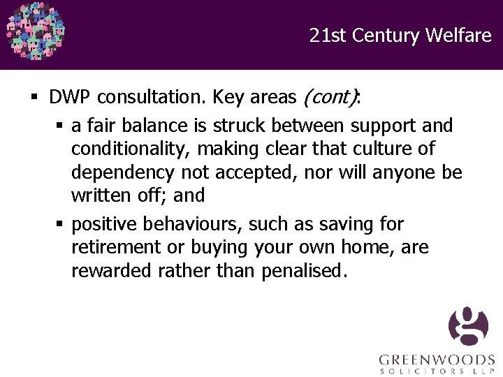 21 st Century Welfare § DWP consultation. Key areas (cont): § a fair balance