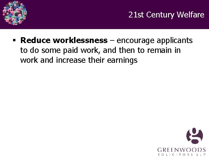 21 st Century Welfare § Reduce worklessness – encourage applicants to do some paid