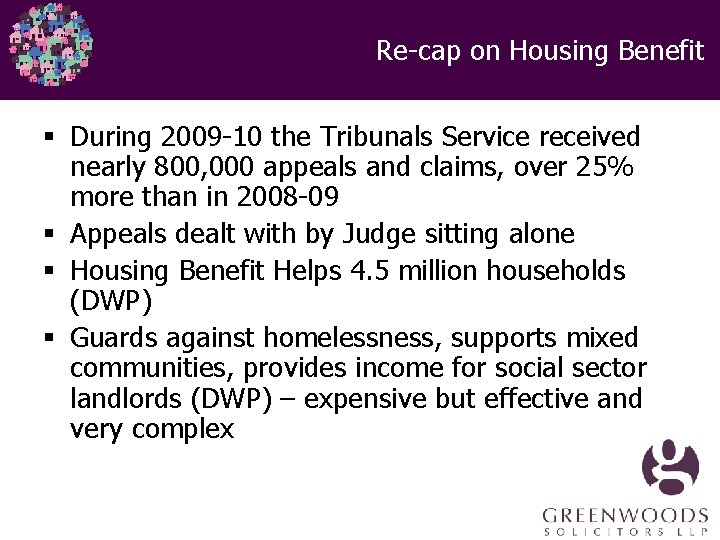 Re-cap on Housing Benefit § During 2009 -10 the Tribunals Service received nearly 800,