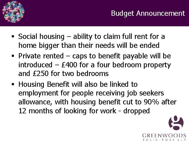 Budget Announcement § Social housing – ability to claim full rent for a home