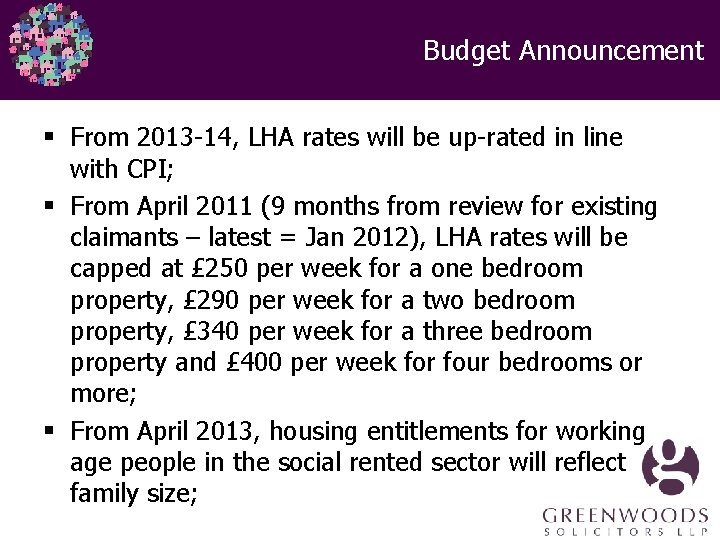Budget Announcement § From 2013 -14, LHA rates will be up-rated in line with