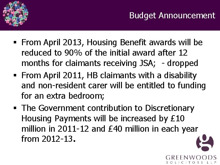 Budget Announcement § From April 2013, Housing Benefit awards will be reduced to 90%