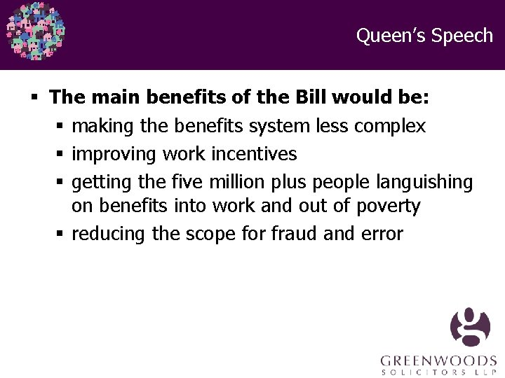 Queen's Speech § The main benefits of the Bill would be: § making the