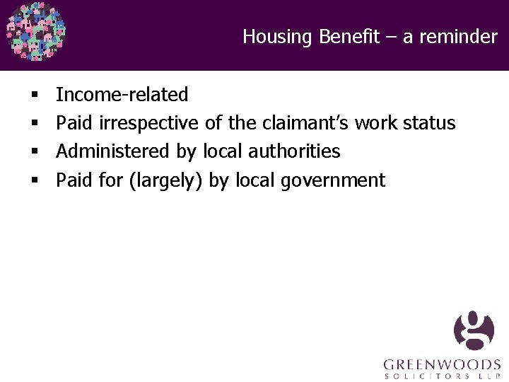 Housing Benefit – a reminder § § Income-related Paid irrespective of the claimant's work