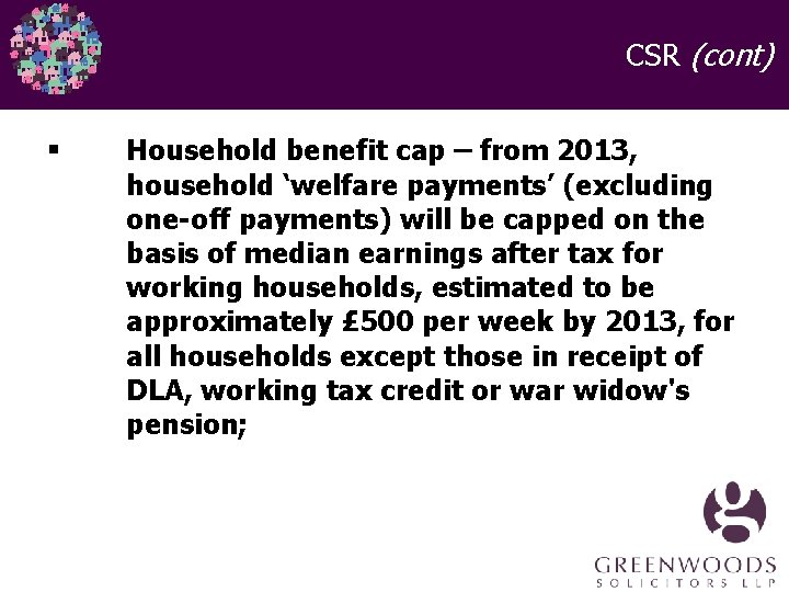 CSR (cont) § Household benefit cap – from 2013, household 'welfare payments' (excluding one-off