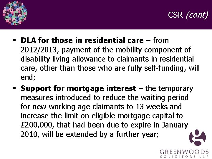CSR (cont) § DLA for those in residential care – from 2012/2013, payment of