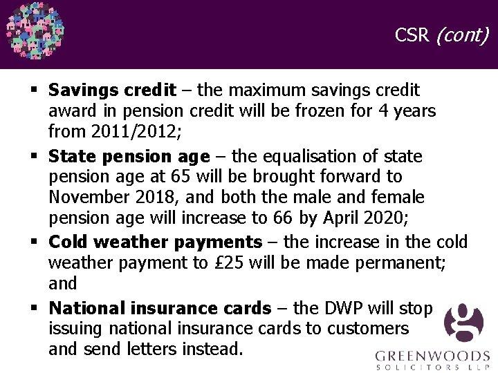 CSR (cont) § Savings credit – the maximum savings credit award in pension credit