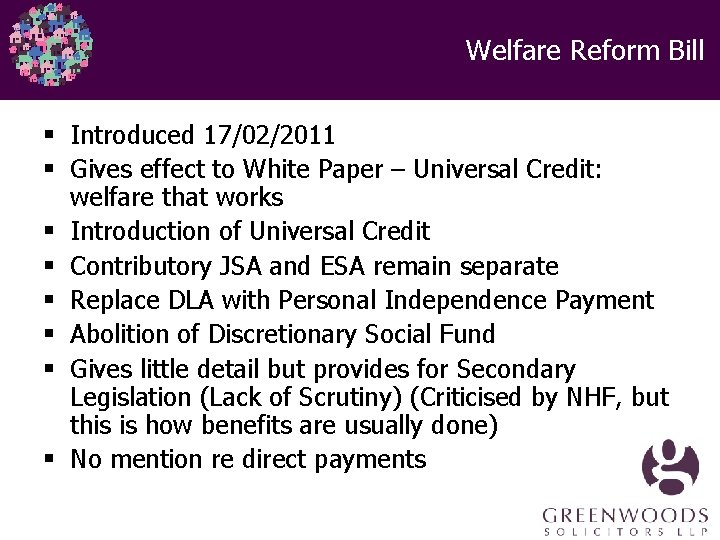 Welfare Reform Bill § Introduced 17/02/2011 § Gives effect to White Paper – Universal
