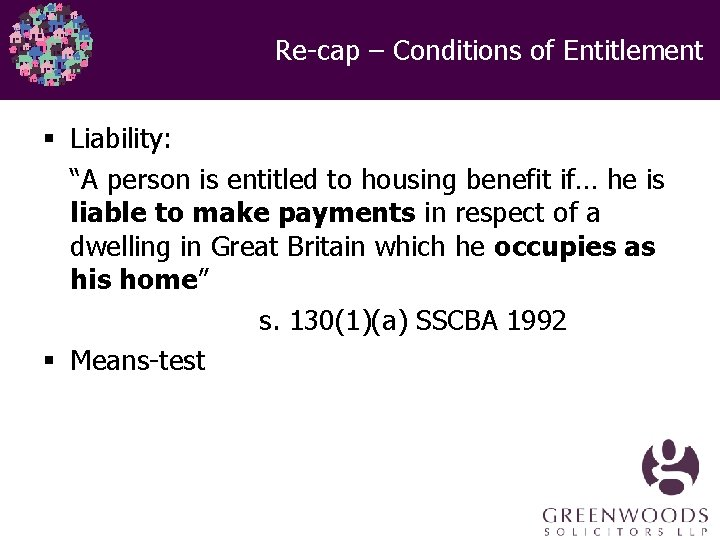 """Re-cap – Conditions of Entitlement § Liability: """"A person is entitled to housing benefit"""