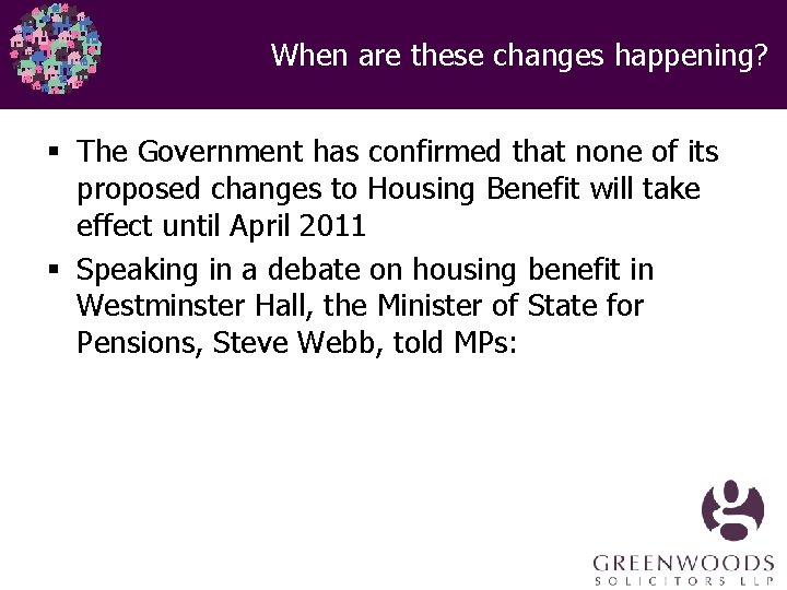 When are these changes happening? § The Government has confirmed that none of its