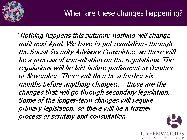 When are these changes happening? 'Nothing happens this autumn; nothing will change until next