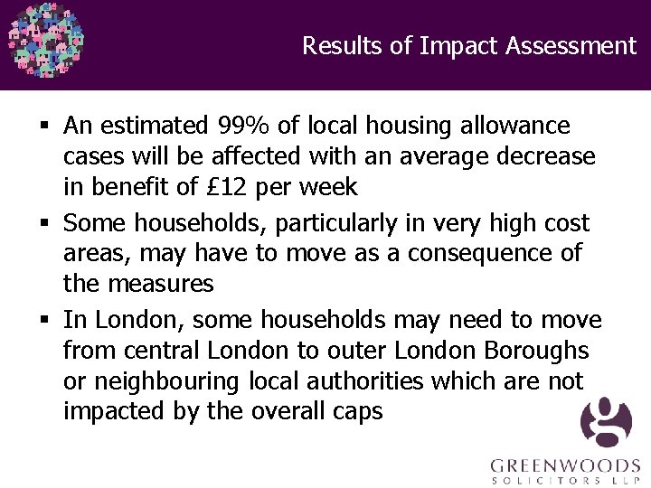 Results of Impact Assessment § An estimated 99% of local housing allowance cases will