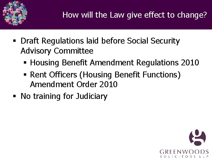 How will the Law give effect to change? § Draft Regulations laid before Social
