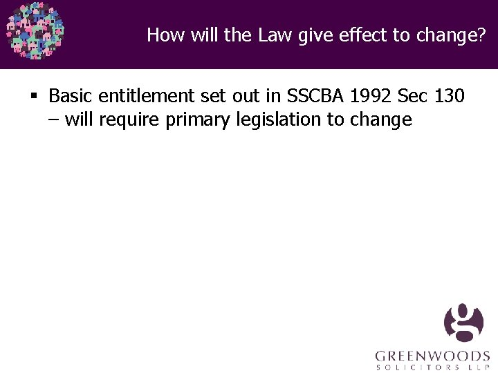 How will the Law give effect to change? § Basic entitlement set out in