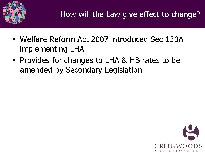 How will the Law give effect to change? § Welfare Reform Act 2007 introduced