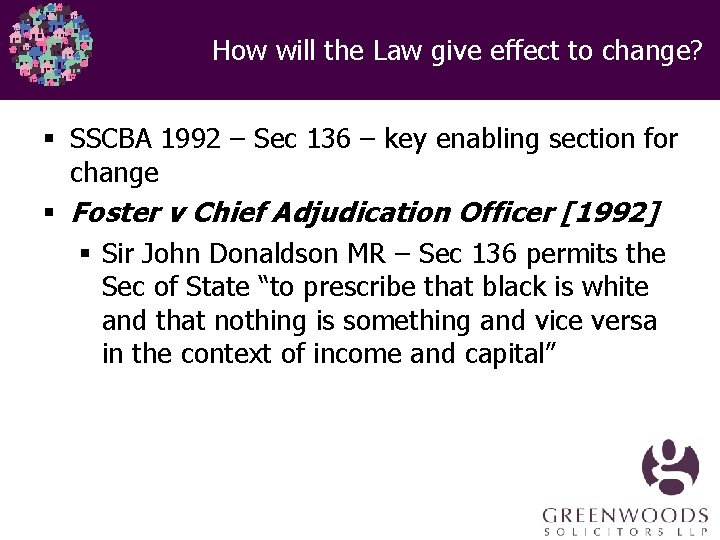 How will the Law give effect to change? § SSCBA 1992 – Sec 136