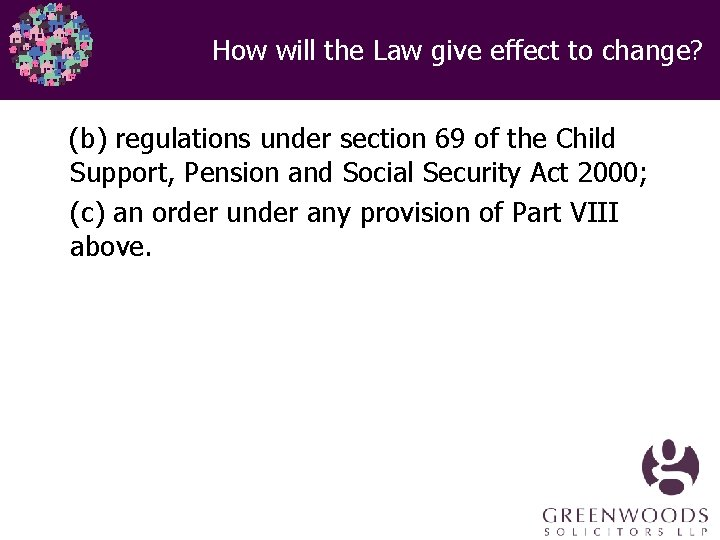 How will the Law give effect to change? (b) regulations under section 69 of
