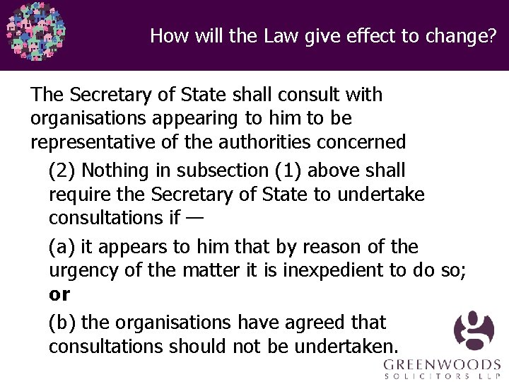 How will the Law give effect to change? The Secretary of State shall consult