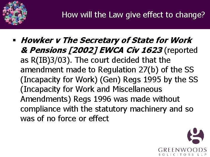 How will the Law give effect to change? § Howker v The Secretary of