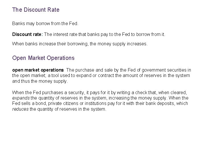 The Discount Rate Banks may borrow from the Fed. Discount rate: The interest rate