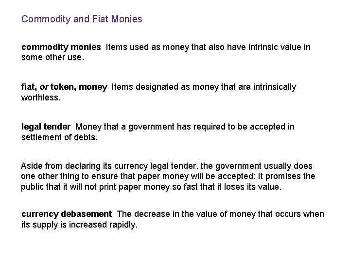 Commodity and Fiat Monies commodity monies Items used as money that also have intrinsic