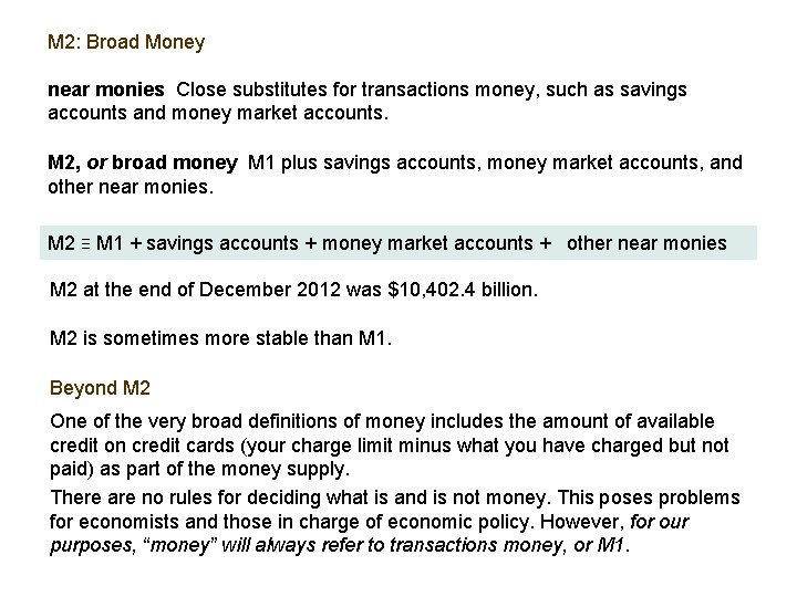 M 2: Broad Money near monies Close substitutes for transactions money, such as savings