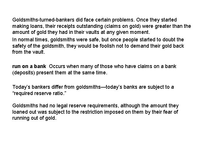 Goldsmiths-turned-bankers did face certain problems. Once they started making loans, their receipts outstanding (claims