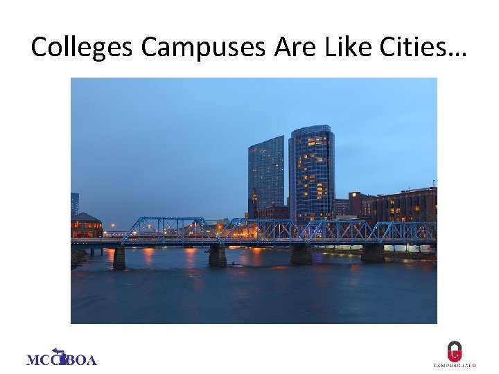 Colleges Campuses Are Like Cities…