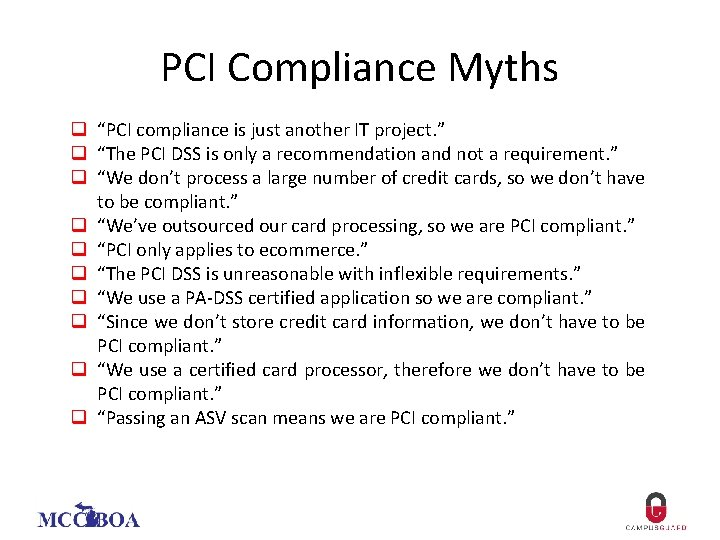 "PCI Compliance Myths q ""PCI compliance is just another IT project. "" q ""The"