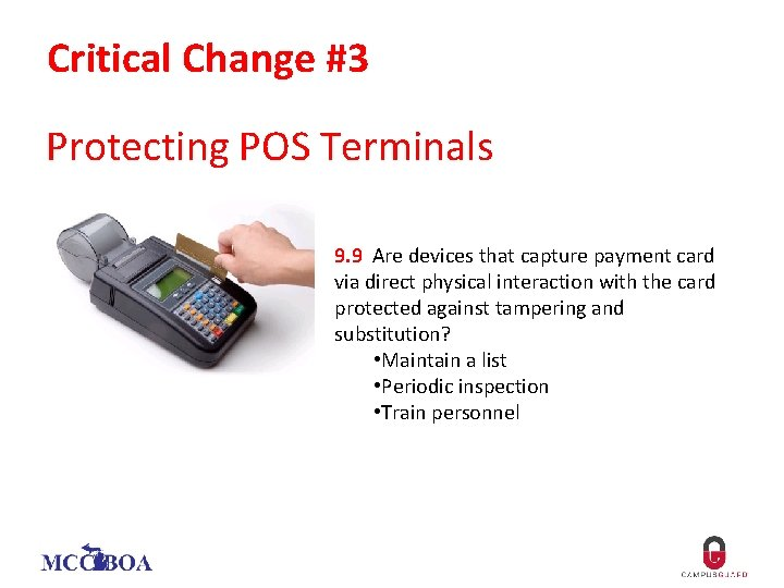 Critical Change #3 Protecting POS Terminals 9. 9 Are devices that capture payment card