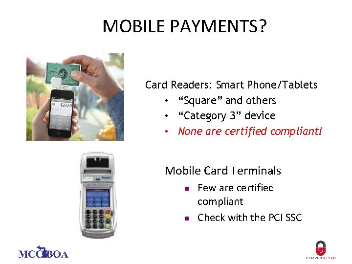 "MOBILE PAYMENTS? Card Readers: Smart Phone/Tablets • ""Square"" and others • ""Category 3"" device"